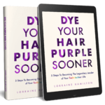 Dye Your Hair Purple Sooner - 5 Steps To Becoming The Legendary Leader of Your Technicolour Life